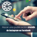 Hacer una publicacion cruzada de Instagram en Facebook