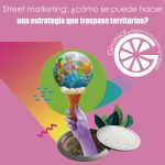 Street marketing: ¿como se puede hacer una estrategia que traspase territorios?