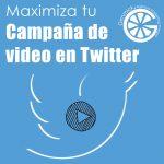 5 maneras de maximizar tu campaña de video en Twitter